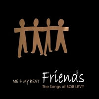 Me and My Best Friends – The Songs of Bob Levy