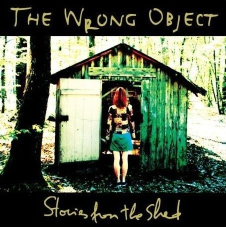 The Wrong Object Stories From the Shed