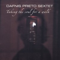 Dafnis Prieto Sextet Taking the Soul For a Walk